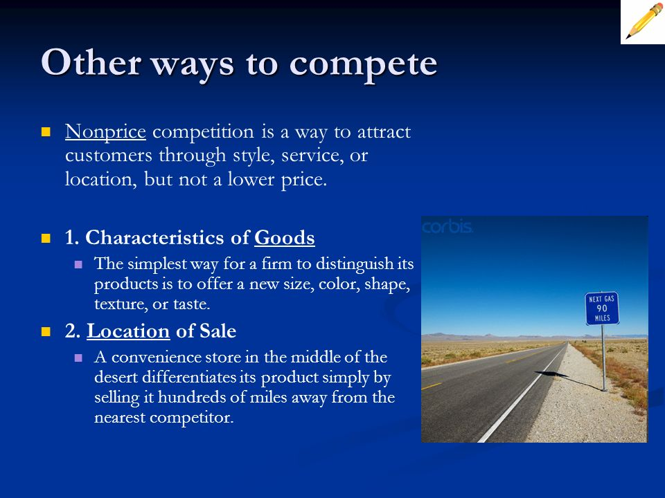 Other ways to compete Nonprice competition is a way to attract customers through style, service, or location, but not a lower price.