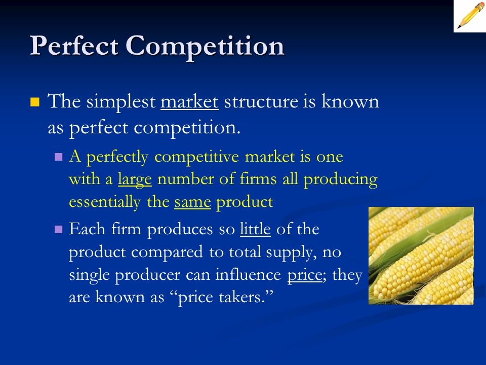 Perfect Competition The simplest market structure is known as perfect competition.