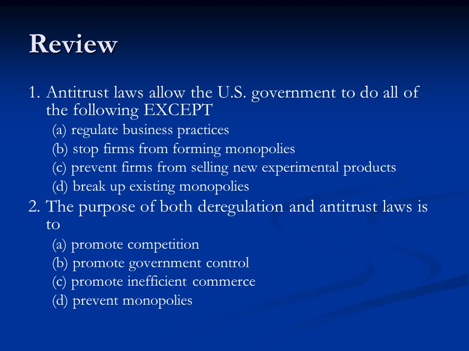 Review 1. Antitrust laws allow the U.S. government to do all of the following EXCEPT. (a) regulate business practices.