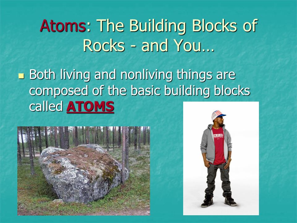 Atoms: The Building Blocks of Rocks - and You…