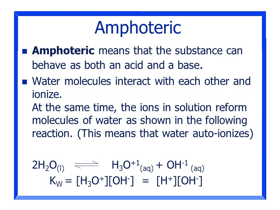 Amphoteric Amphoteric means that the substance can behave as both an acid and a base.