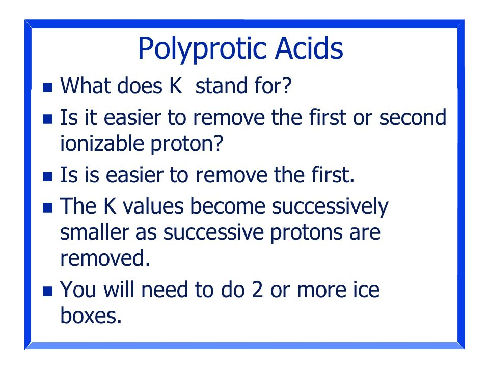 Polyprotic Acids What does K stand for