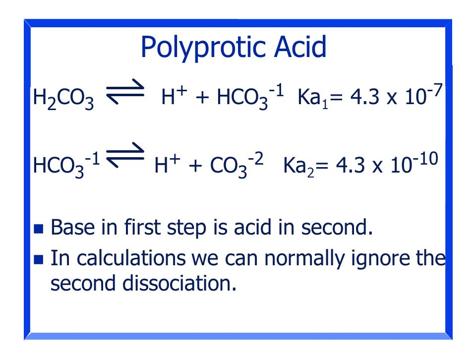 Polyprotic Acid H2CO3 H+ + HCO3-1 Ka1= 4.3 x 10-7