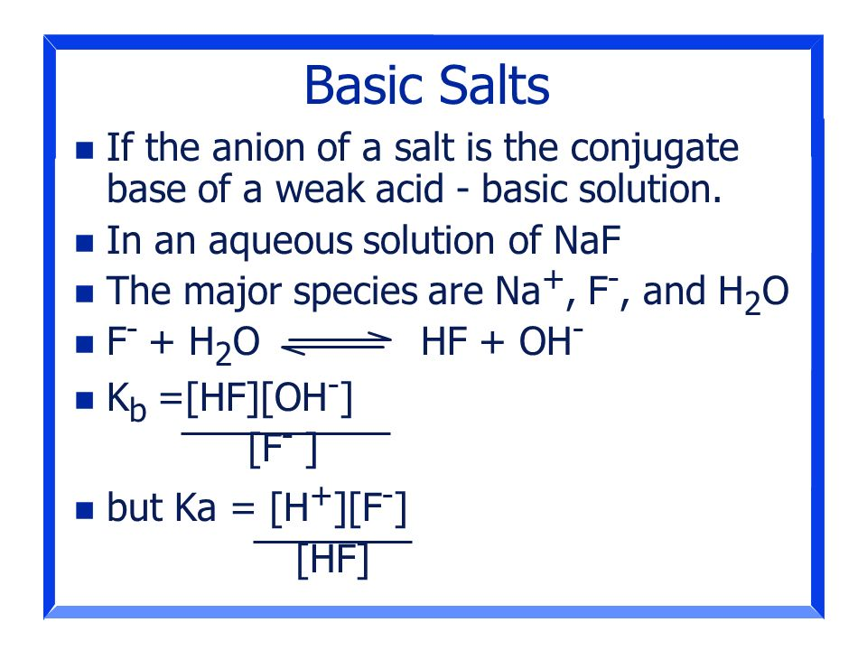 Basic Salts If the anion of a salt is the conjugate base of a weak acid - basic solution. In an aqueous solution of NaF.