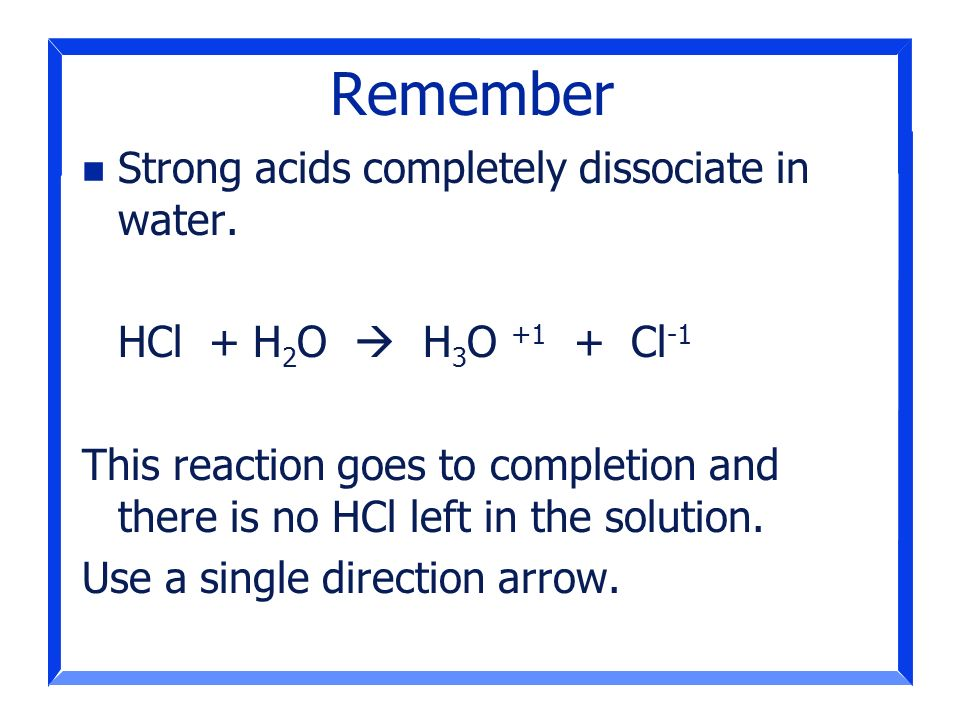 Remember Strong acids completely dissociate in water.