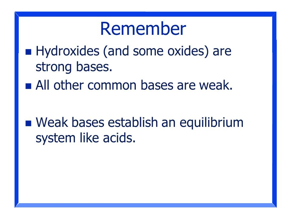 Remember Hydroxides (and some oxides) are strong bases.