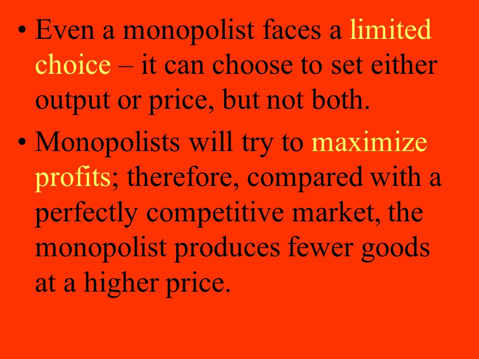 Even a monopolist faces a limited choice – it can choose to set either output or price, but not both.