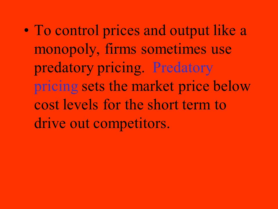 To control prices and output like a monopoly, firms sometimes use predatory pricing.