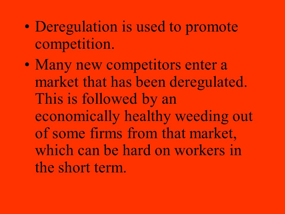 Deregulation is used to promote competition.