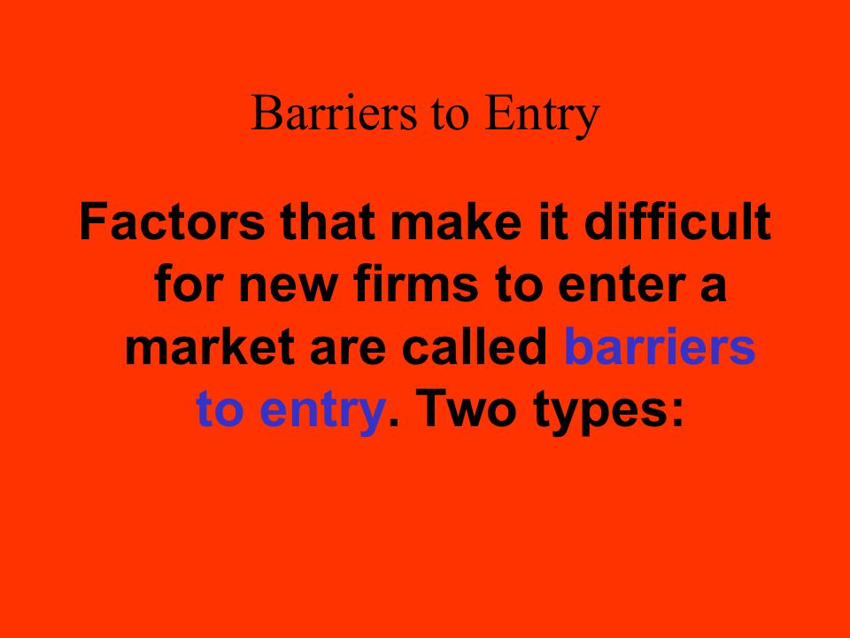 Barriers to Entry Factors that make it difficult for new firms to enter a market are called barriers to entry.