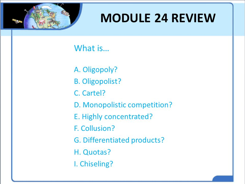 MODULE 24 REVIEW What is… A. Oligopoly B. Oligopolist C. Cartel