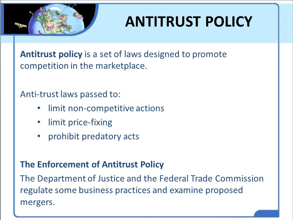 ANTITRUST POLICY Antitrust policy is a set of laws designed to promote competition in the marketplace.