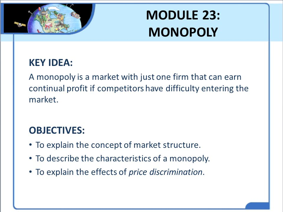 MODULE 23: MONOPOLY KEY IDEA: OBJECTIVES: