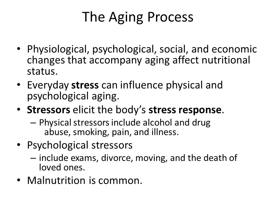 The Aging Process Physiological, psychological, social, and economic changes that accompany aging affect nutritional status.