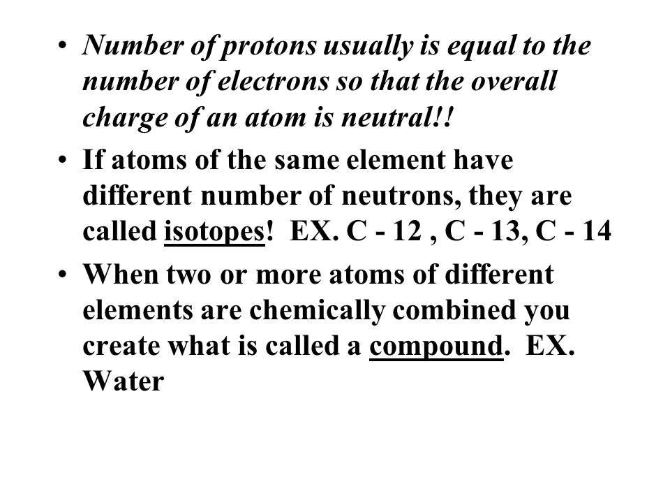 Number of protons usually is equal to the number of electrons so that the overall charge of an atom is neutral!!