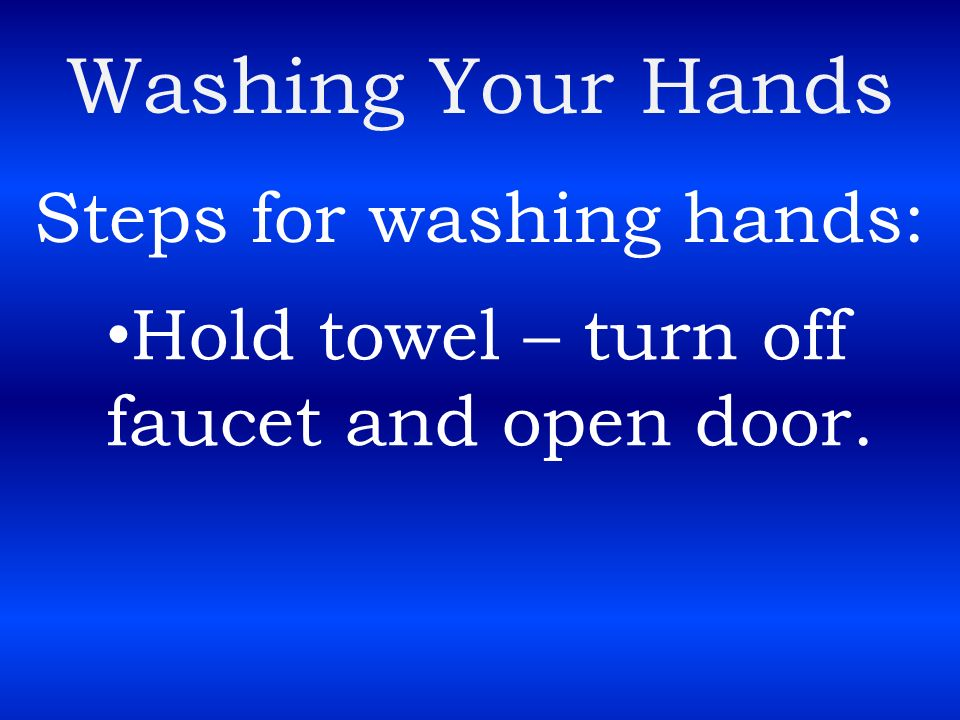 Washing Your Hands Steps for washing hands: