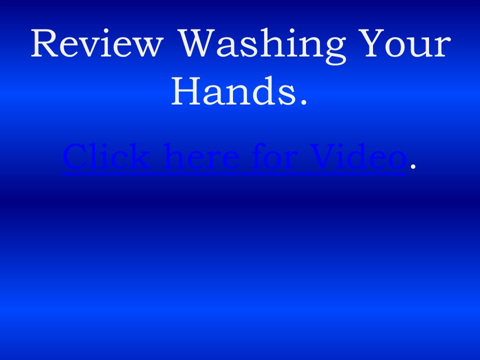 Review Washing Your Hands.