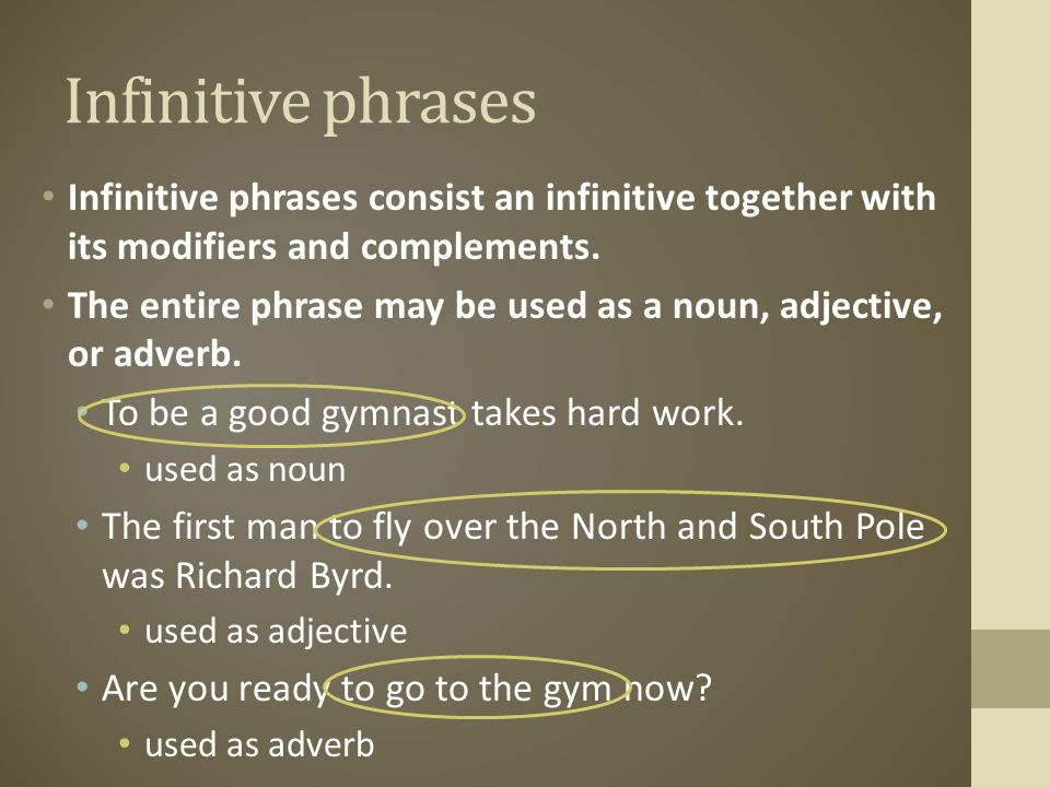 Infinitive phrases Infinitive phrases consist an infinitive together with its modifiers and complements.