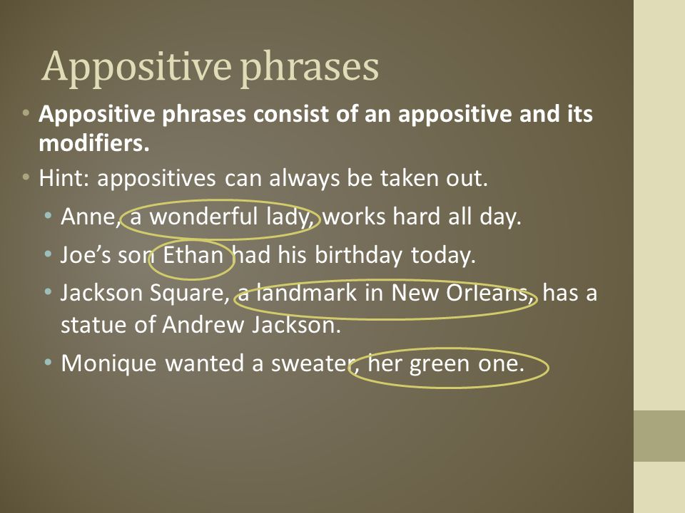 Appositive phrases Appositive phrases consist of an appositive and its modifiers. Hint: appositives can always be taken out.