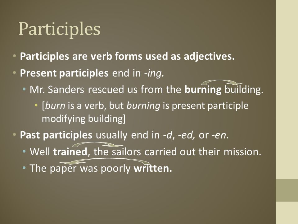 Participles Participles are verb forms used as adjectives.