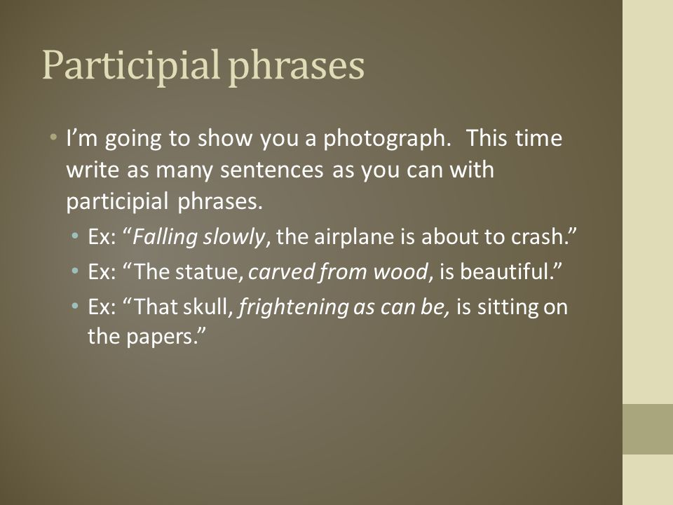 Participial phrases I'm going to show you a photograph. This time write as many sentences as you can with participial phrases.