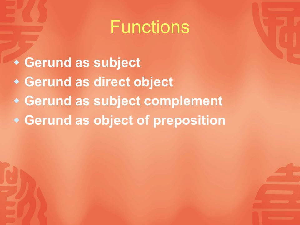 Functions Gerund as subject Gerund as direct object