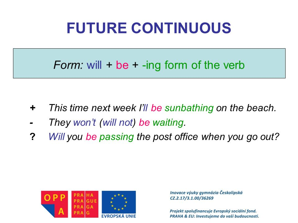 Form: will + be + -ing form of the verb