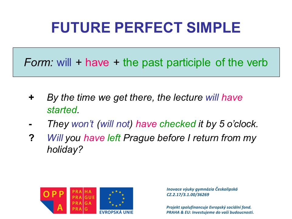 Form: will + have + the past participle of the verb