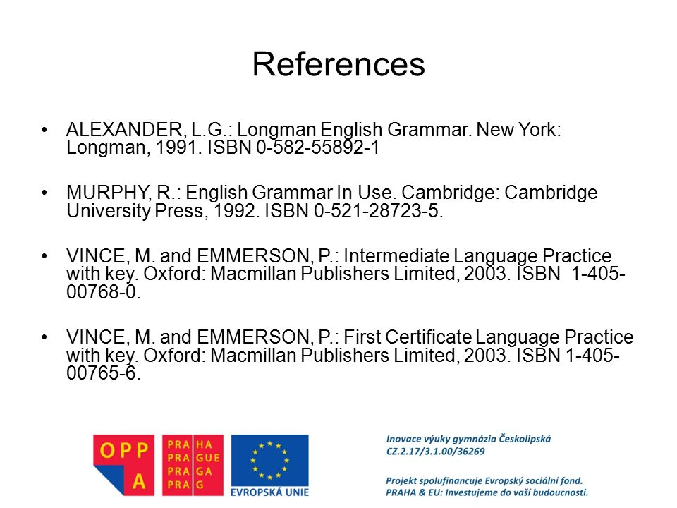 References ALEXANDER, L.G.: Longman English Grammar. New York: Longman, ISBN