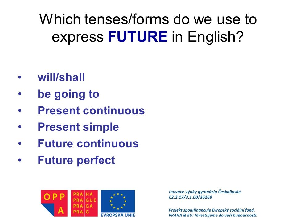 Which tenses/forms do we use to express FUTURE in English