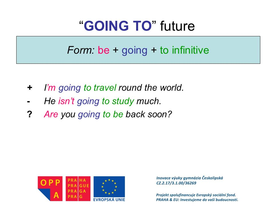 Form: be + going + to infinitive