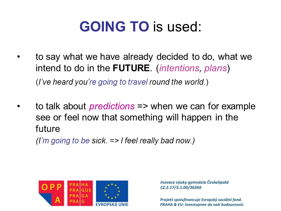 GOING TO is used: to say what we have already decided to do, what we intend to do in the FUTURE. (intentions, plans)