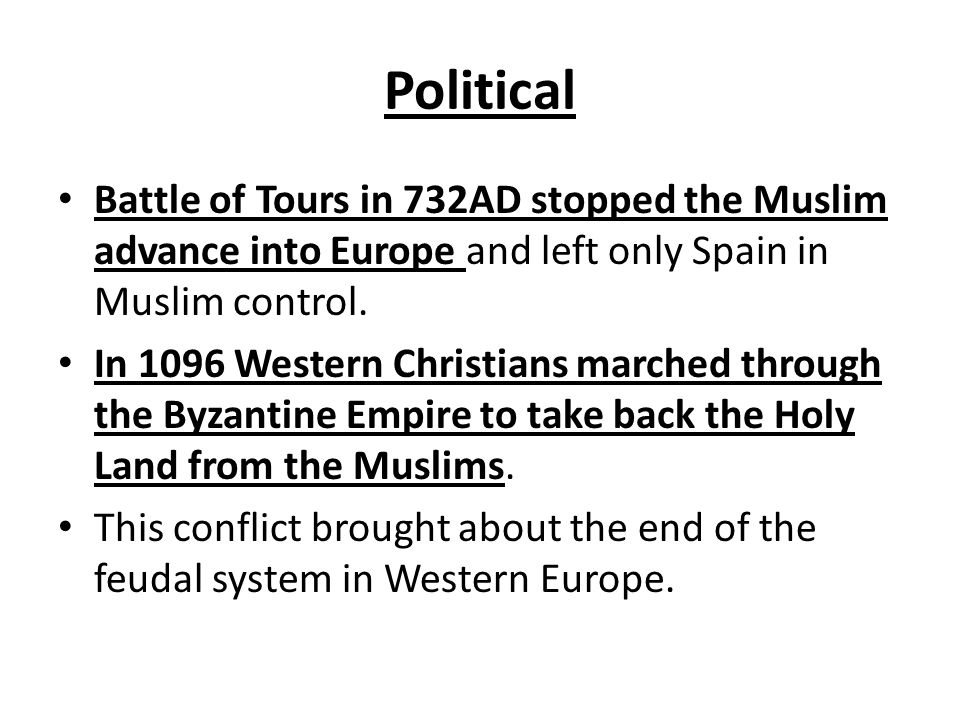 Political Battle of Tours in 732AD stopped the Muslim advance into Europe and left only Spain in Muslim control.