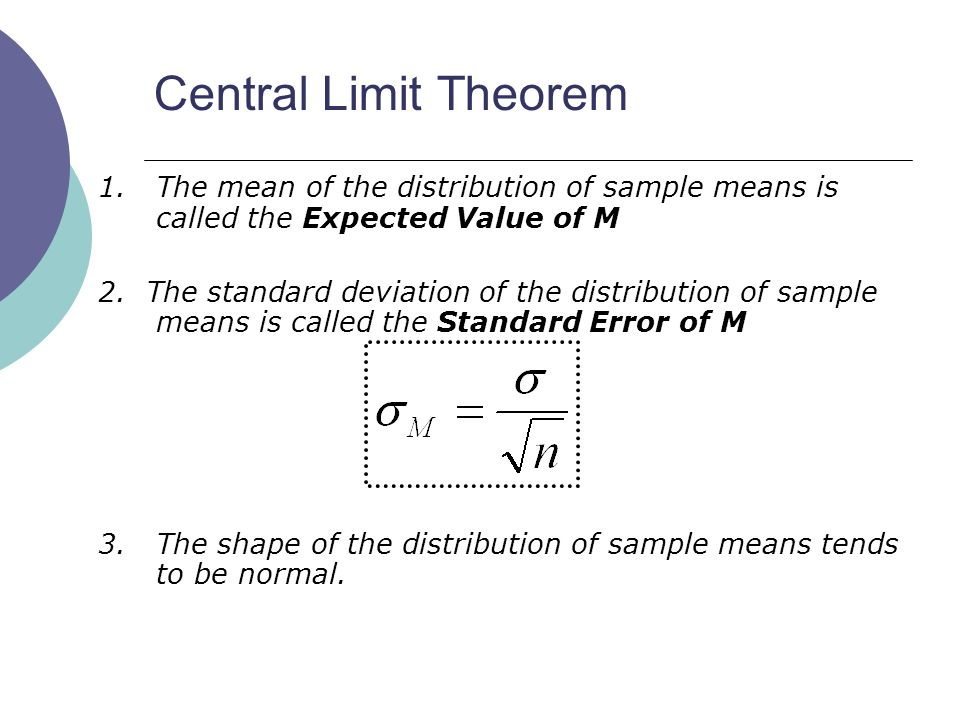Central Limit Theorem 1. The mean of the distribution of sample means is called the Expected Value of M.