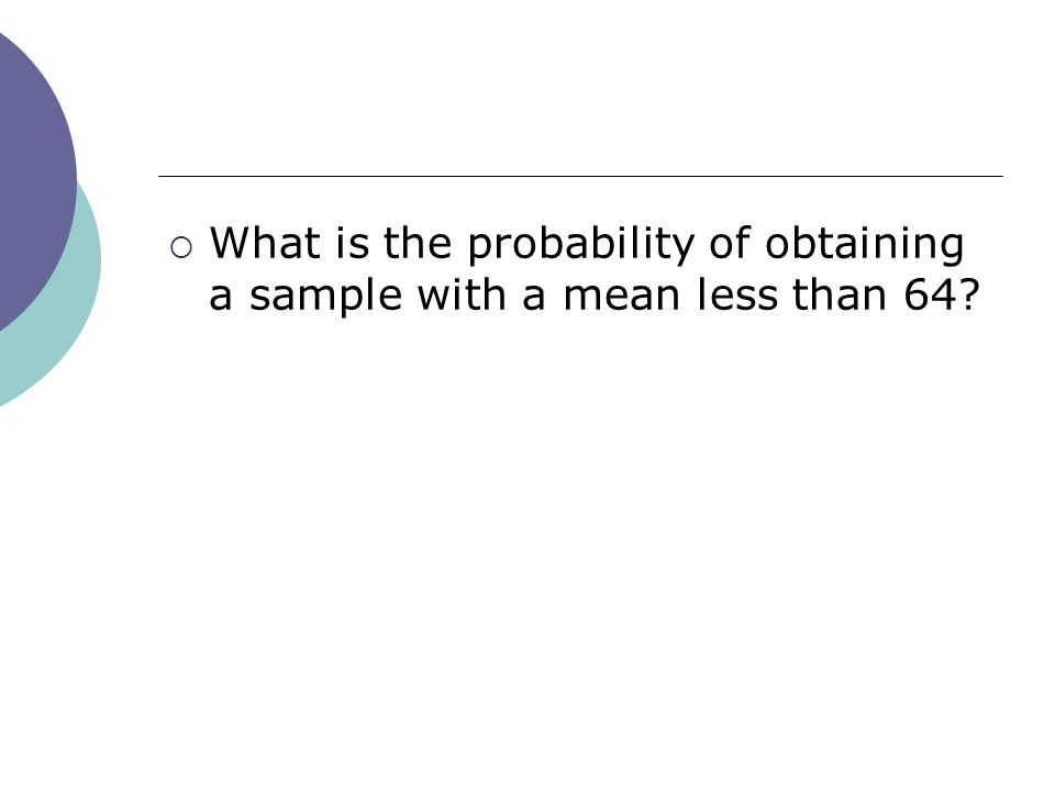 What is the probability of obtaining a sample with a mean less than 64
