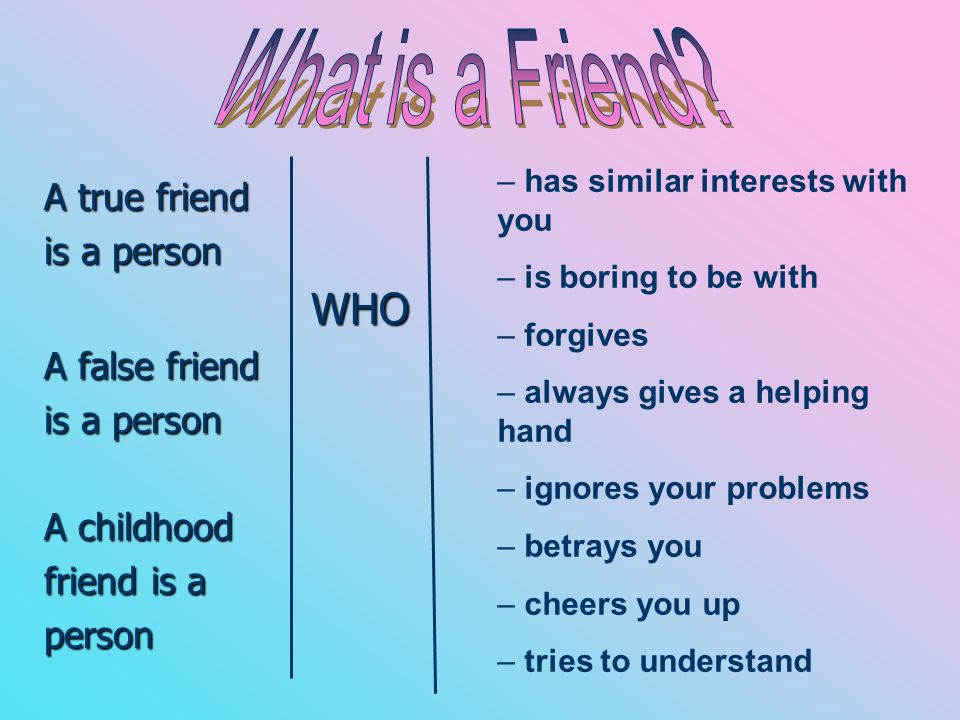 What Is A Friend WHO True Person False