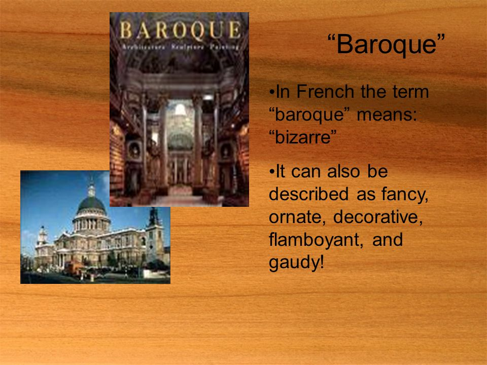 Baroque In French the term baroque means: bizarre