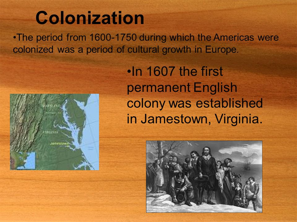 Colonization The period from during which the Americas were colonized was a period of cultural growth in Europe.