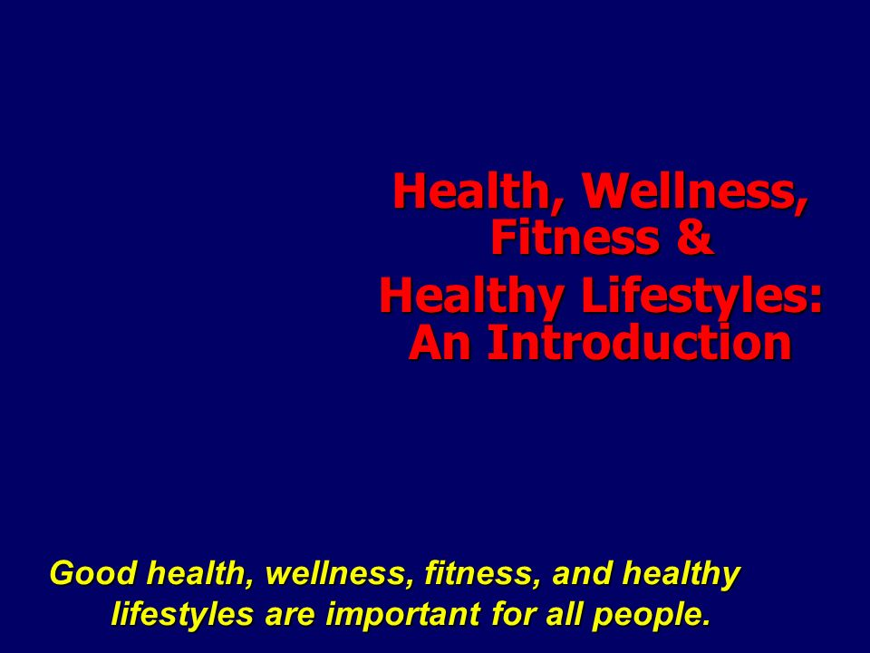 Health, Wellness, Fitness & Healthy Lifestyles: An Introduction