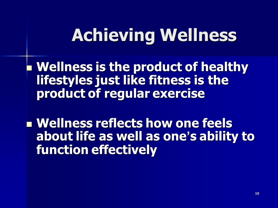Achieving Wellness Wellness is the product of healthy lifestyles just like fitness is the product of regular exercise.