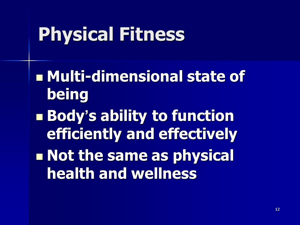 Physical Fitness Multi-dimensional state of being