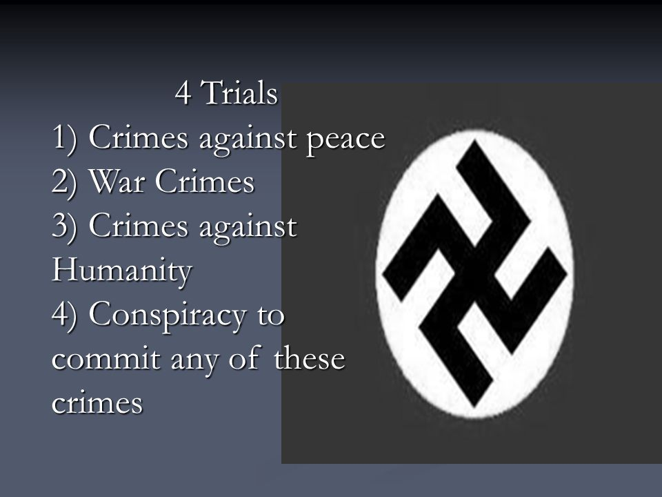 4 Trials 1) Crimes against peace. 2) War Crimes.