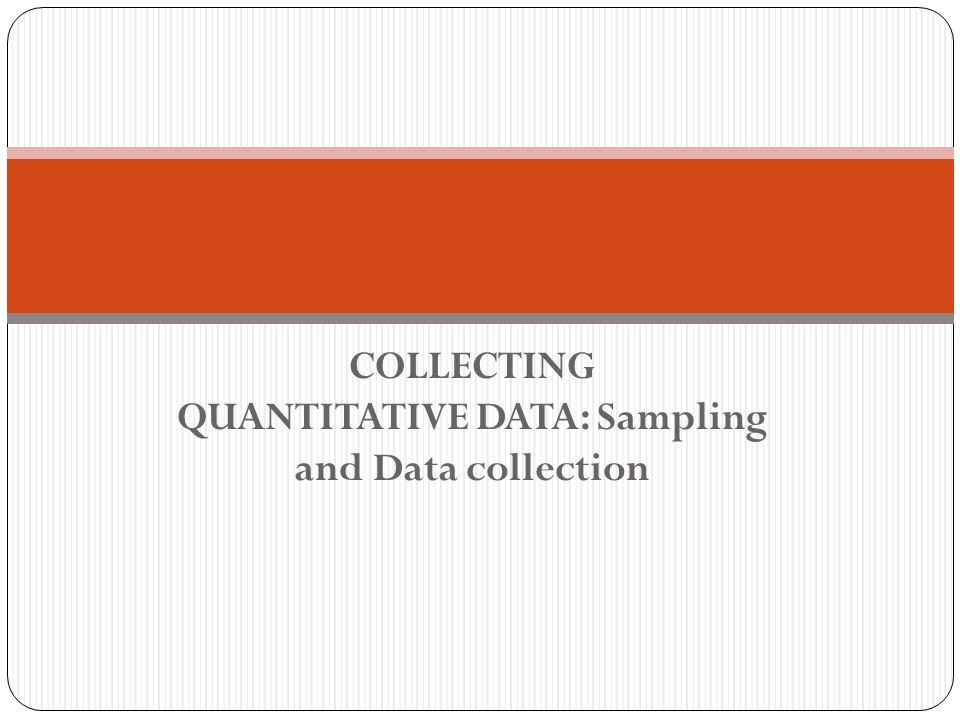 COLLECTING QUANTITATIVE DATA: Sampling and Data collection