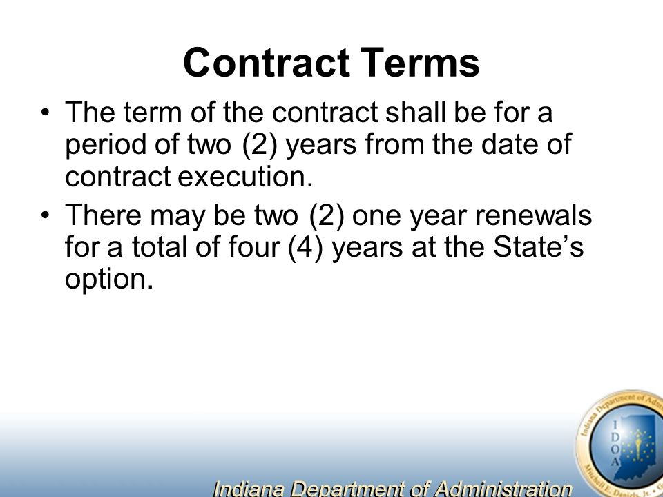 Contract Terms The term of the contract shall be for a period of two (2) years from the date of contract execution.
