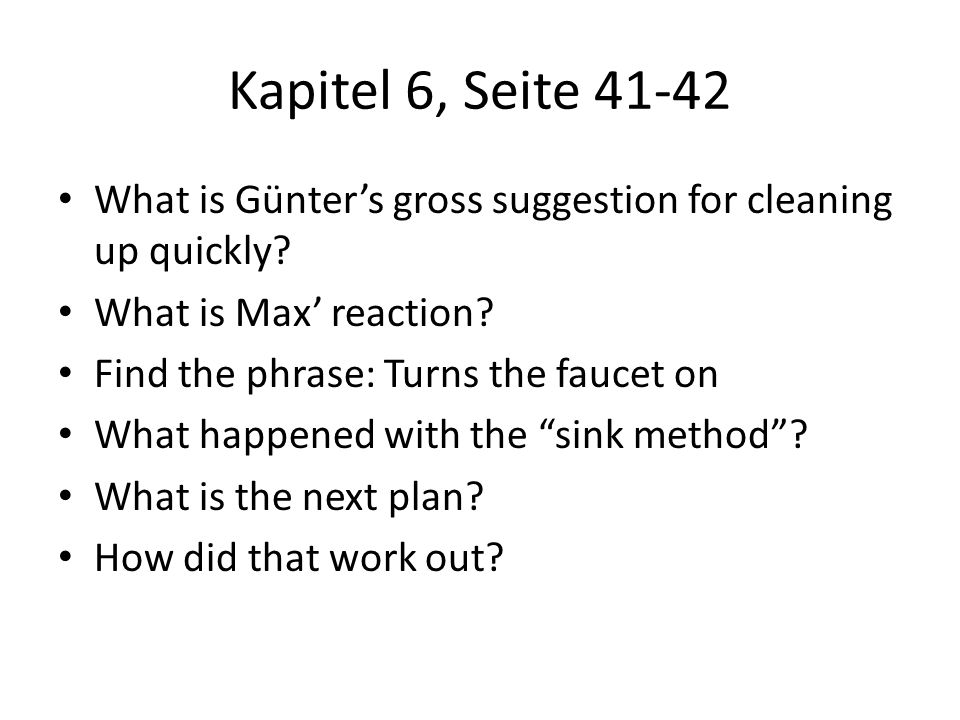 Kapitel 6, Seite 41-42 What is Günter's gross suggestion for cleaning up quickly What is Max' reaction