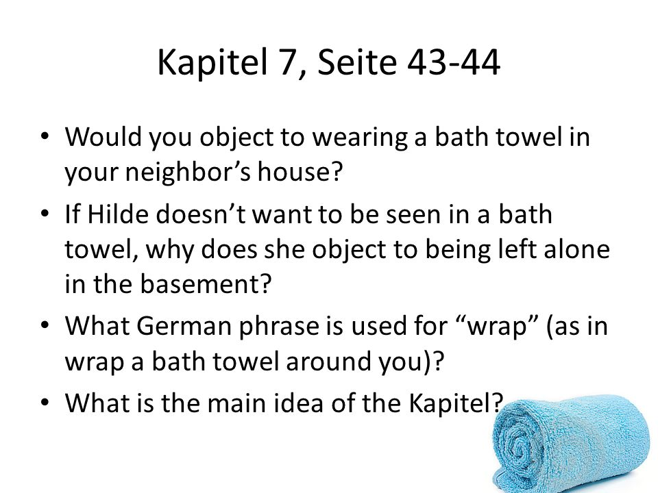 Kapitel 7, Seite 43-44 Would you object to wearing a bath towel in your neighbor's house