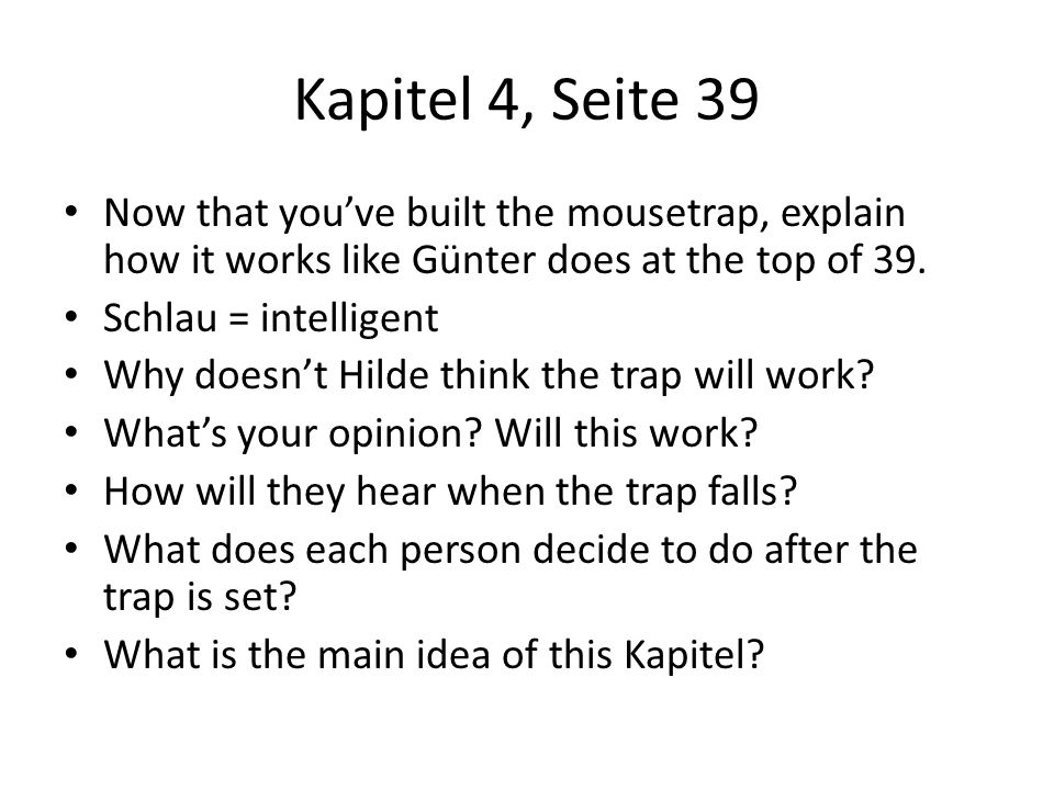 Kapitel 4, Seite 39 Now that you've built the mousetrap, explain how it works like Günter does at the top of 39.