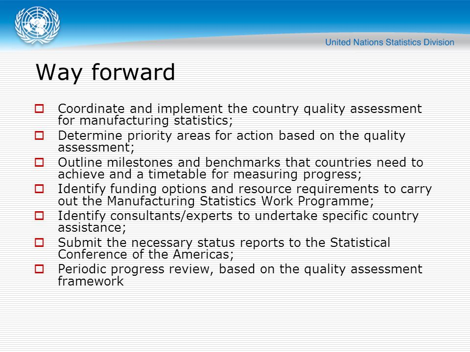 Way forward Coordinate and implement the country quality assessment for manufacturing statistics;