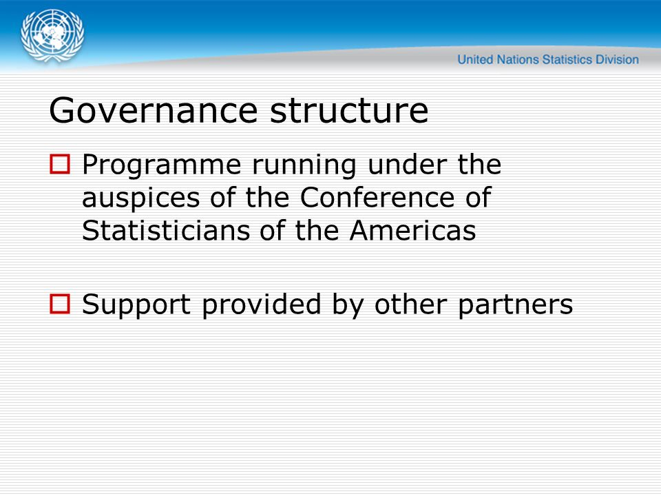 Governance structure Programme running under the auspices of the Conference of Statisticians of the Americas.