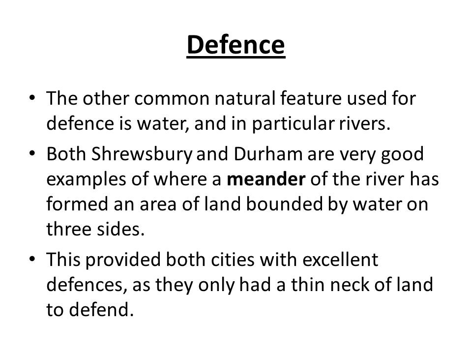Defence The other common natural feature used for defence is water, and in particular rivers.